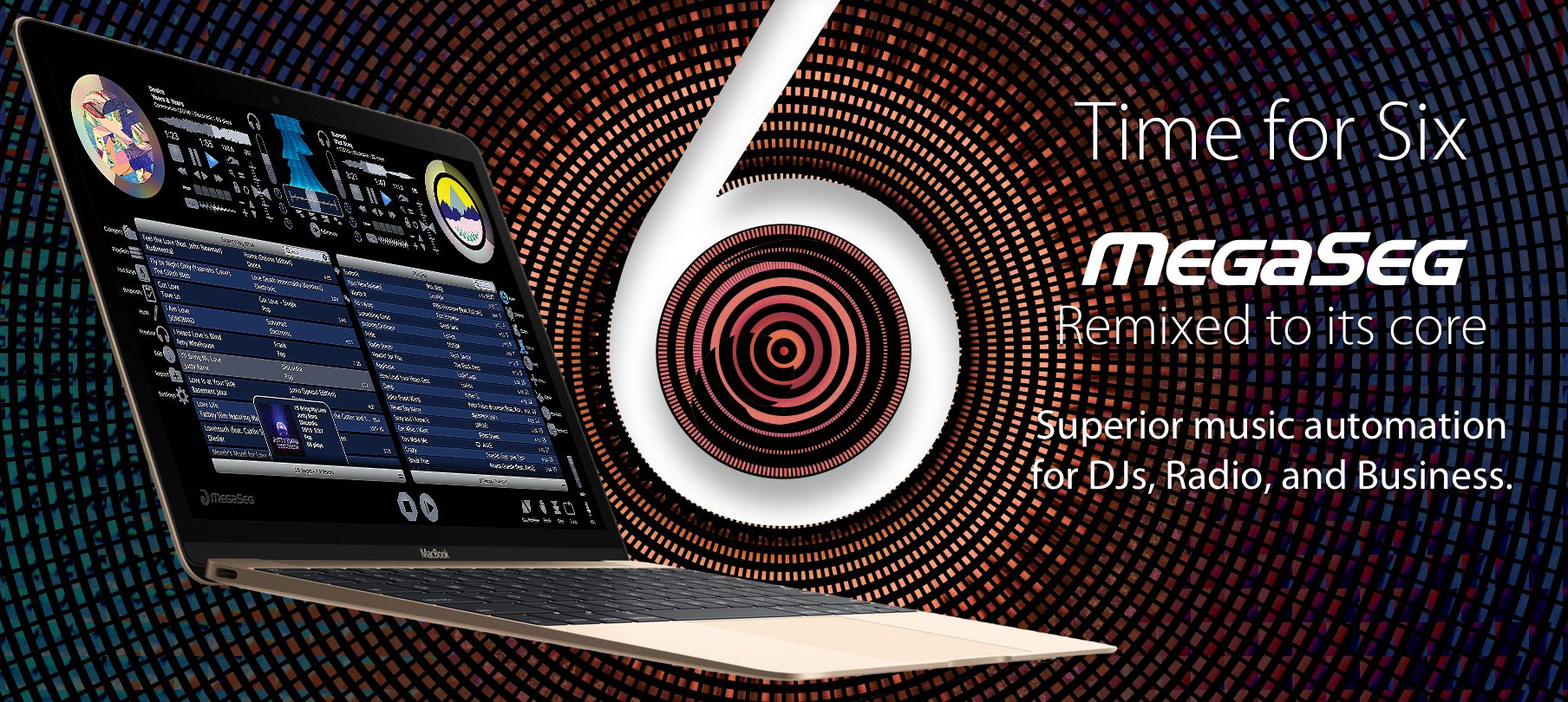 Time for Six. MegaSeg remixed to its core. Superior music automation for DJs, Radio, and Business. Featuring wave views, ambient video, rules, events, requests, and elegant library management.